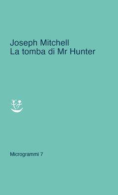 Microlibri: La tomba di Mr Hunter di Joseph Mitchell